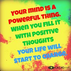 Think and speak positively about everything...