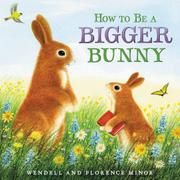 How to Be a Bigger Bunny (Hardcover) Florence and Wendell Minor, the husband-and-wife team behind If You Were a Penguin, If You Were a Panda Bear, and Christmas Tree!, have created a picture book t… Big Bunny, Cute Bunny, Adorable Bunnies, Easter Books, Margaret Wise Brown, Richard Scarry, Preschool Books, Early Literacy, Read Aloud