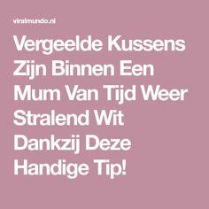 Vergeelde Kussens Zijn Binnen Een Mum Van Tijd Weer Stralend Wit Dankzij Deze Handige Tip!
