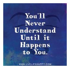 you will never understand - Everyday Life's Quotes