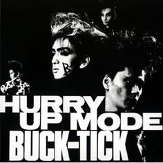 """BUCK-TICK / """"HURRY UP MODE"""" Release date: April 4, 1987"""