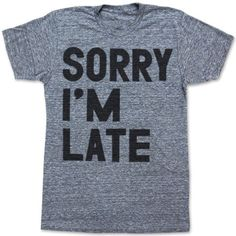 Sorry Im Late T-Shirt - Winter Lennon...its my life story