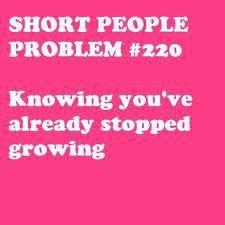 Noooooooo!! It's not true!! I need to grow just like 3 more inches. Please?