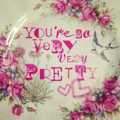 you're so very very pretty