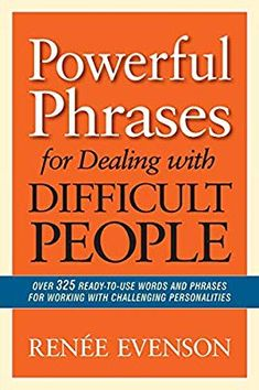 [Free eBook] Powerful Phrases for Dealing with Difficult People: Over 325 Ready-to-Use Words and Phrases for Working with Challenging Personalities Author Renee Evenson, Got Books, Book Club Books, Book Lists, Books To Read, Dealing With Difficult People, How To Read People, Annoying People, Psychology Books, Inspirational Books