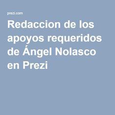 Redaccion de los apoyos requeridos de Ángel Nolasco en Prezi
