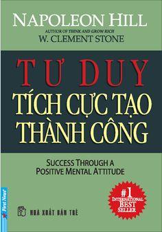 Tư Duy Tích Cực Tạo Thành Công - Napolenon Hill --> http://www.khotrithuc.com/929/Tu-Duy-Tich-Cuc-Tao-Thanh-Cong.html