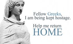 Fellow Greeks, I am being kept hostage. Help me return HOME.  I am #Greek Campaign by Ares Kalogeropoulos