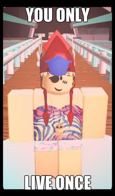 Sure you only live once butbin roblox it's different
