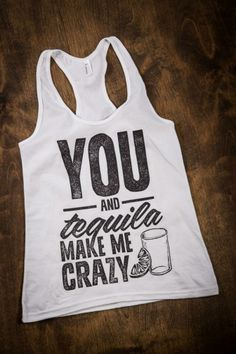New! You and Tequila Make Me Crazy Tank Top on BourbonandBoots.com