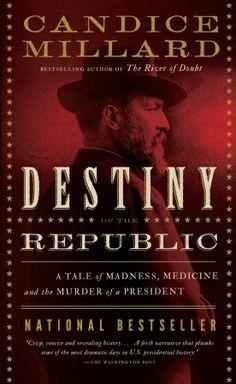 Destiny of the Republic by  Candice Millard