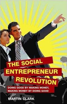 The Social Entrepreneur Revolution: Doing Good by Making Money, Making Money by Doing Good by Martin Clark. Ever thought about making helping others your lifelong vocation? Social Entrepreneurship, Social Enterprise, Life Skills, Helping Others, How To Make Money, Thoughts, Reading, My Love, Books
