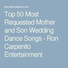 Top 50 Most Requested Mother and Son Wedding Dance Songs - Ron Carpenito Entertainment