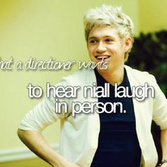 And I want to be the one who makes him laugh.