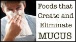 Foods that Create and Eliminate Mucus