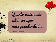Quanto mais vazio está o coração, mais pesado ele é #readyforromance #inspiração #motivação www.readyforromance.com