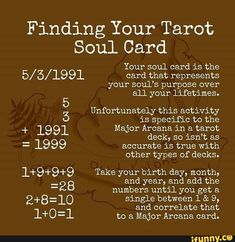Finding Your Tarot Soul Card Your soul card is the card that represents your soul's purpose 5 all your lifetimes. Unfortunately this activity 5 is specific to the Take your birth day, month, 2 8 numbers until you get a and correlate th Tarot Cards For Beginners, Major Arcana Cards, Tarot Card Spreads, Witchcraft For Beginners, Tarot Astrology, Oracle Tarot, Donia, Tarot Card Meanings, Thing 1