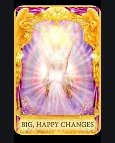 ~Big, Happy Changes card from Angel Answers Oracle Cards by Doreen Virtue and Radleigh Valentine~