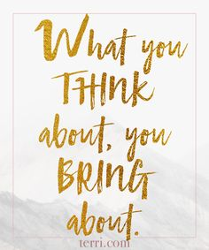 What you think about, you bring about. For more weekly podcast, motivational quotes and biblical, faith teachings as well as success tips, follow Terri Savelle Foy on Pinterest, Instagram, Facebook, Youtube or Twitter!