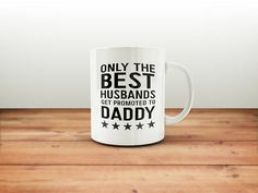 Only The Best Husbands Get Promoted To Daddy Mug / Expectant