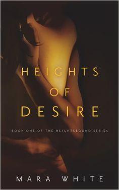 heights of desire (heightsbound series book 1) - mara white