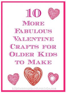 Valentine crafts for older kids to make - fun and creative ways for older kids to get crafty for Valentine's Day.