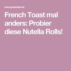 French Toast mal anders: Probier diese Nutella Rolls!