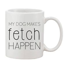 My Dog Makes Fetch Happen Mug | Funny Dog Mug | Animal Lover Gift | Cute Dog Mug…