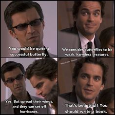 White collar quotes. Always loved his responses. ♡