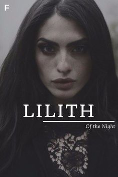 Lilith meaning Of the Night Assyrian/Babylonian/Akkadian names L baby girl names L baby names female names whimsical baby names baby girl names