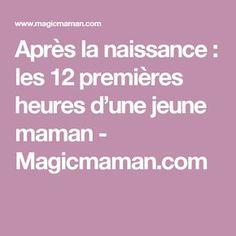 Après la naissance : les 12 premières heures d'une jeune maman - Magicmaman.com
