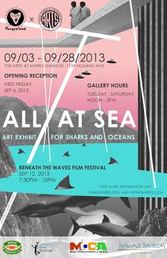 For those of you in the Honolulu area - PangeaSeed in collaboration with The ARTS at Marks Garage and Beneath the Waves Film Festival present: All At Sea - an Art Exhibit For Sharks and Oceans, showing September 3-28, 2013 in Honolulu, Hawaii.  The opening reception (Friday, September 6) - First Friday - with Beneath the Waves Film Festivall scheduled Thursday, September 12, 7:30PM - 10PM.