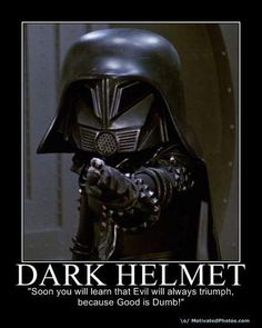 Can't go wrong with dark helmet.