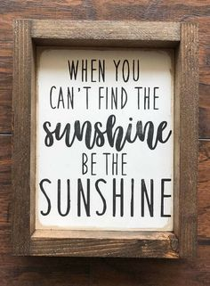 When you can't find the sunshine be the sunshine! Inspirational sign Positive thinking Farmhouse Style decor farmhouse sign gallery wall decor rustic decor rustic sign home decor gift idea by paige Home Decor Signs, Diy Signs, Home Decor Quotes, Rustic Signs, Wood Signs, Rustic Decor, Rustic Chic, Inspirational Signs, Sign Quotes