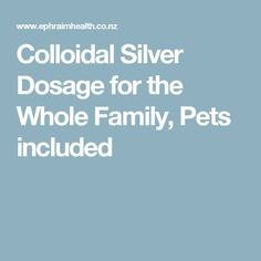 Colloidal Silver Dosage for the Whole Family, Pets included