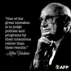 """A great zing of wisdom, Elected Leaders! - """"One of the great mistakes is to judge policies and programs by their intentions rather than their results. True Quotes, Great Quotes, Awesome Quotes, Americans For Prosperity, All Talk, Quotes By Famous People, Founding Fathers, Inevitable, Mistakes"""