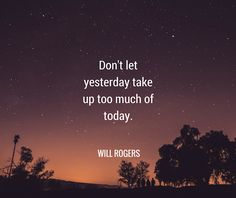 """""""Don't let yesterday take up too much of today."""" - Will Rogers #MotivationalQuote #Exclusife"""