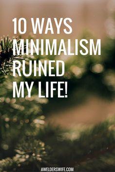 10 Ways Minimalism Ruined My Life Forever   www.awelderswife.com