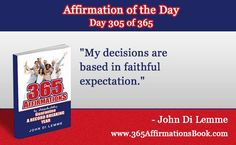 """Enjoy Today's Affirmation of the Day for November 1, 2017...Day *305* of the Year..""""My Decisions are Based in Faithful Expectation!"""" Say it Out Loud NOW!"""