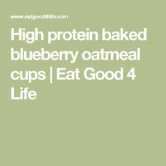 High protein baked blueberry oatmeal cups | Eat Good 4 Life