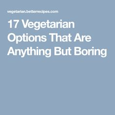 17 Vegetarian Options That Are Anything But Boring