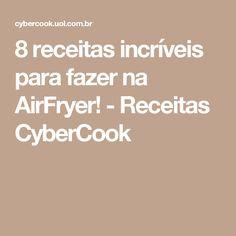 8 receitas incríveis para fazer na AirFryer! - Receitas CyberCook