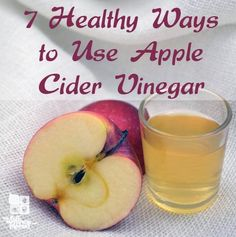 7 Healthy Ways to Use Apple Cider Vinegar