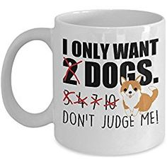 Rufengtn Coffee Mug Cup - I Only Want 2 Dogs Don't Judge Me Mug 11oz White Ceramic Novelty Tea Cup Birthday Gift (Two Sides)
