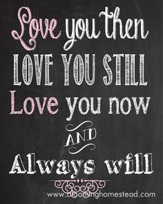 Best Love Quotes : Love you always! Chalkboard Printables from Blooming Homestead - Quotes Sayings Great Quotes, Quotes To Live By, Me Quotes, Inspirational Quotes, Motivational, Still Love You, Just For You, My Love, Chalkboard Signs