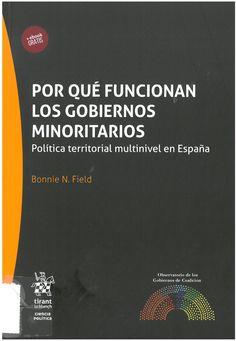 Bonnie N. Field:  Por qué funcionan los Gobiernos minoritarios: política territorial multinivel en España. Valencia, Tirant lo Blanch, 2016, 339 p.