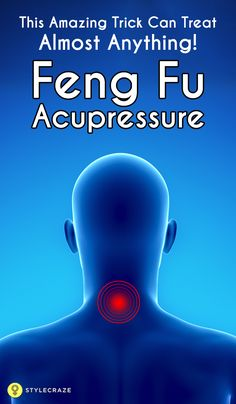The Feng Fu Acupressure Point This Amazing Trick Can Treat Almost Anything!