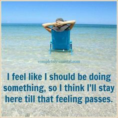 I feel like I should be doing something, so I think I'll stay here till that feeling passes: Looking out to Sea. Ocean Quotes, Beach Quotes, Surfing Quotes, I Love The Beach, Just Dream, All Nature, Beach Signs, Beach Bum, Bali Beach