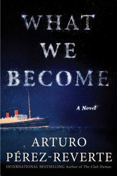 What We Become by Arturo Perez-Reverte. Click on the cover to see if the book is available at Freeport Community Library.