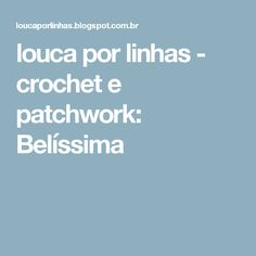 louca por linhas - crochet e patchwork: Belíssima